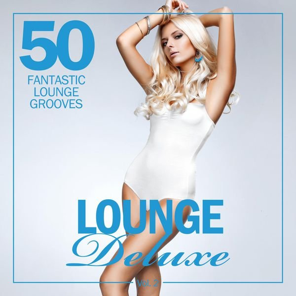 VA - Lounge Deluxe, Vol. 2 50 Fantastic Lounge Grooves (2016)