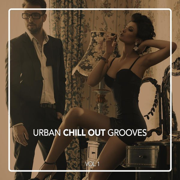 VA - Urban Chill out Grooves, Vol. 1 (2016)
