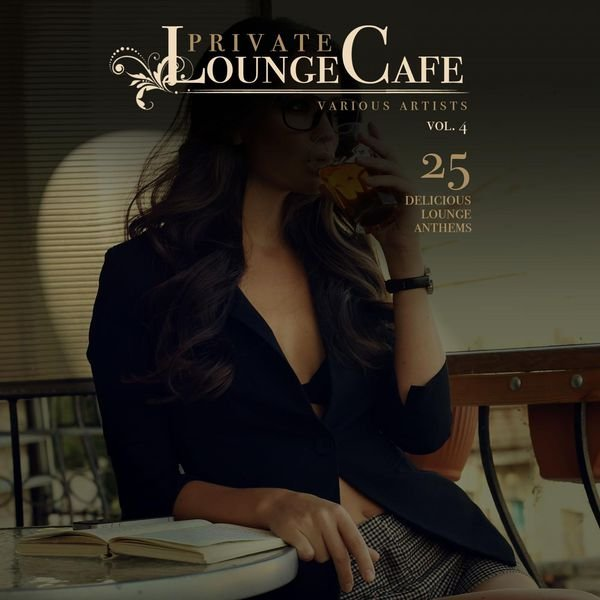 VA - Private Lounge Cafe, Vol. 4 (25 Delicious Lounge Anthems)(2016)