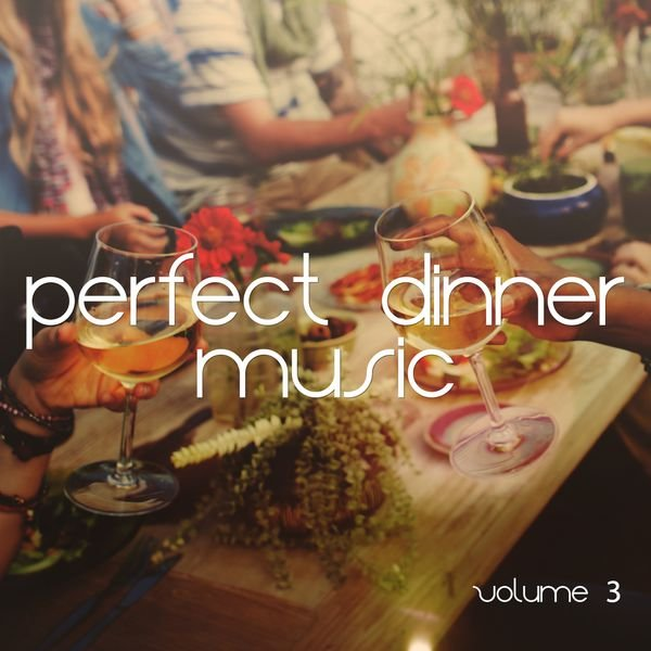 VA - Perfect Dinner Music Vol 3 The Best of Nu Jazz & Lounge Tunes (2016)