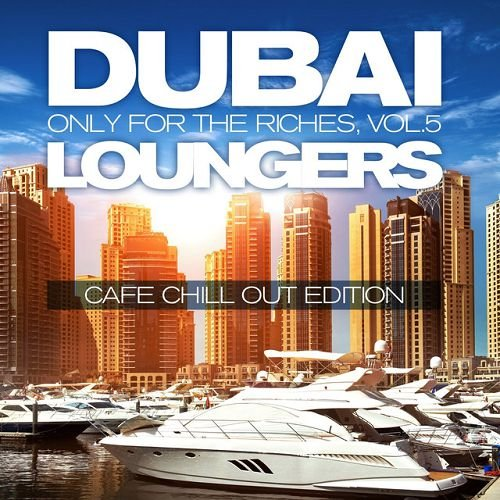 VA - Dubai Loungers, Only For the Riches Vol.5: Cafe Chillout Edition (2016)