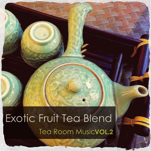 VA - Exotic Fruit Tea Blend Tea Room Music Vol.2 (2016)