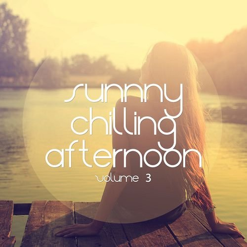VA - Sunny Chilling Afternoon Vol.3: Relaxing and Smooth Music Escapes (2016)