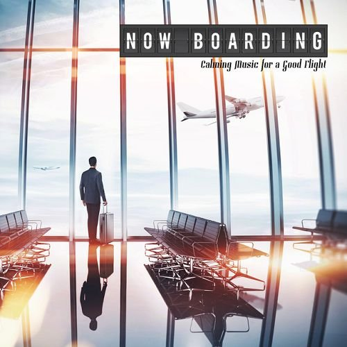 VA - Now Boarding: Calming Music for a Good Flight (2016)