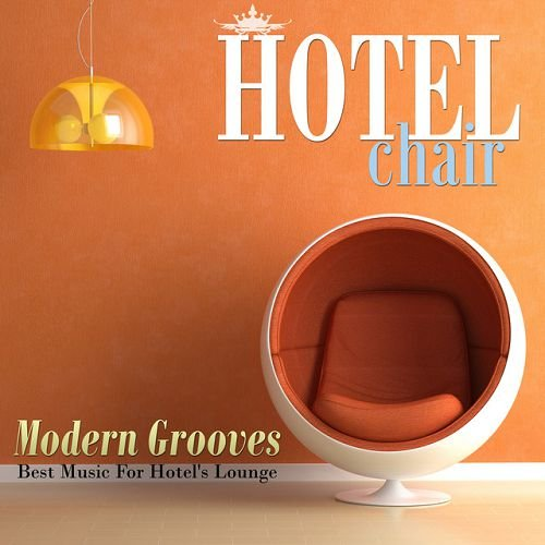 VA - Hotel Chair Modern Grooves: Best Music For Hotels Lounge (2016)