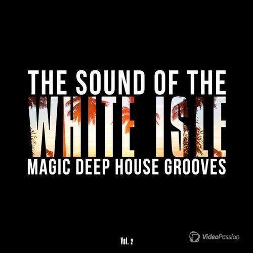 The Sound of the White Isle, Vol. 2 (Magic Deep House Grooves) (2016)