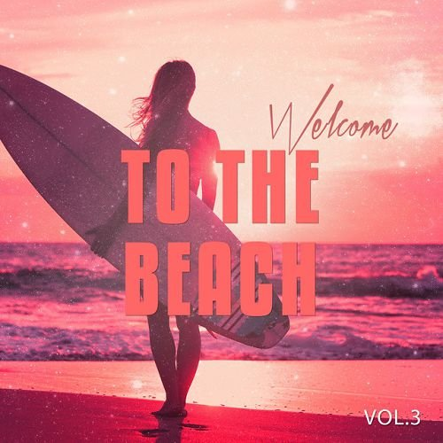 VA - Welcome to the Beach Vol.3: Beach and Sun Inspired Chill out Tunes (2016)