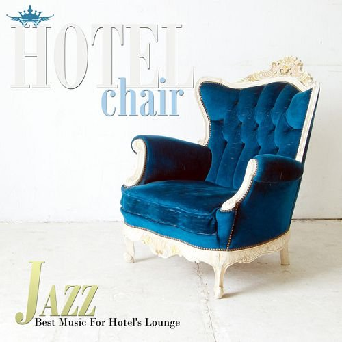 VA - Hotel Chair Jazz: Best Music For Hotels Lounge (2016)