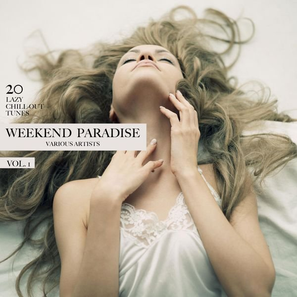 VA - Weekend Paradise, Vol. 1 (20 Lazy Chill-Out Tunes)(2016)