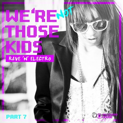 Were Not Those Kids, Pt. 7 (Rave N Electro) (2016)