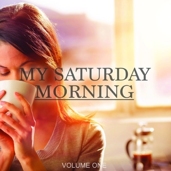 VA - My Saturday Morning, Vol. 1 Awesome Chill Out & Lounge Music (2016)