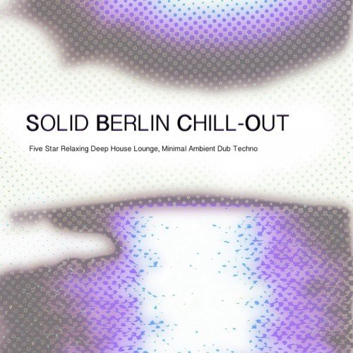 VA-Solid Berlin Chill-Out Five Star Relaxing Deep House Lounge,Minimal Ambient Dub Techno (2016)