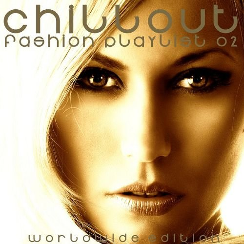 VA - Chillout Fashion Playlist 02: Worldwide Edition (2016)