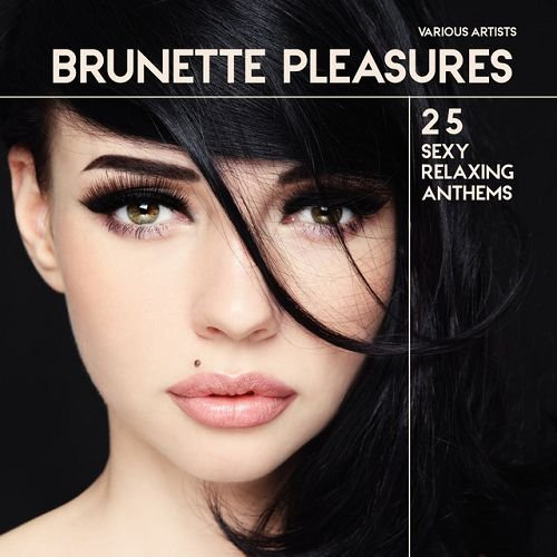 VA - Brunette Pleasures 25: Sexy Relaxing Anthems (2016)