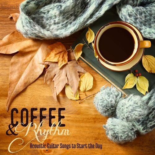 VA - Coffee and Rhythm: Acoustic Guitar Songs to Start the Day (2016)