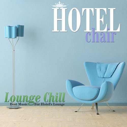 VA - Hotel Chair: Lounge Chill, Best Music For Hotels Lounge (2016)