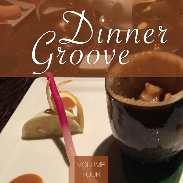 VA - Dinner Groove, Vol. 4 (Relaxing Lounge Beats)(2016)