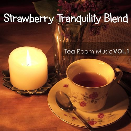 VA - Strawberry Tranquility: Blend Tea Room Music Vol 1 (2016)