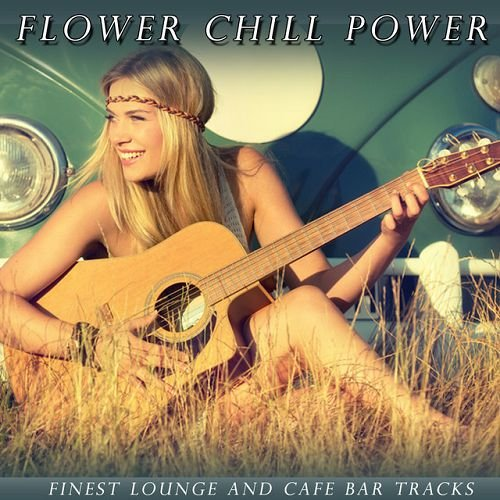 VA - Flower Chill Power: Finest Lounge and Cafe Bar Tracks (2016)