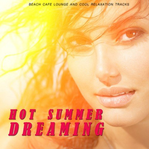 VA - Hot Summer Dreaming: Beach Cafe Lounge and Cool Relaxation Tracks (2016)