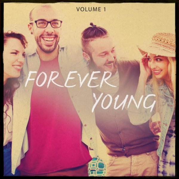 VA - Forever Young, Vol. 1 (These Songs Let You Feel Alive)(2016)