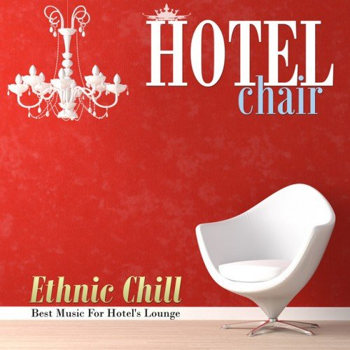 VA - Hotel Chair, Ethnic Chill: Best Music For Hotels Lounge (2016)
