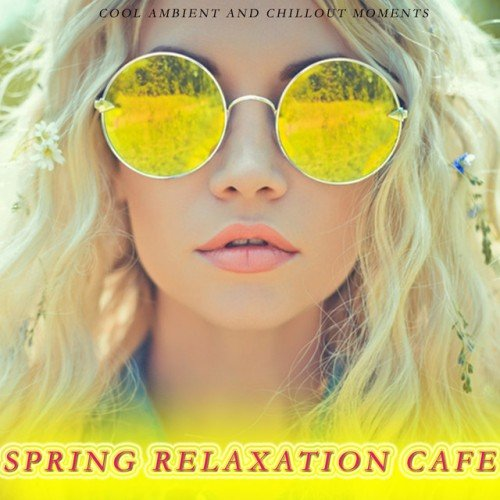 VA - Spring Relaxation Cafe: Cool Ambient And Chillout Moments (2016)