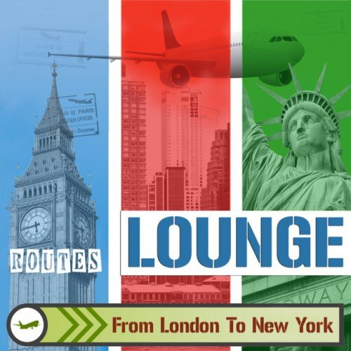 VA - Lounge Routes: London to New York, From Electro to Funky and Jazz Music (2016)