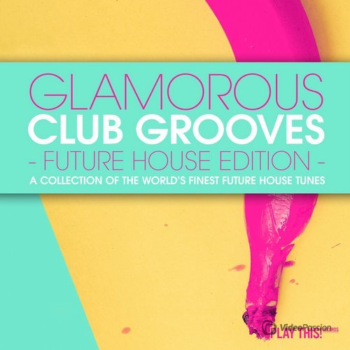 Glamorous Club Grooves - Future House Edition, Vol. 1 (2016)
