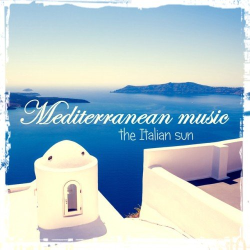 VA - Mediterranean Music: The Italian Sun (2016)