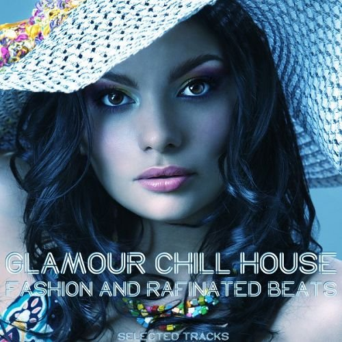 VA - Glamour Chill House: Fashion and Rafinated Beats (2016)