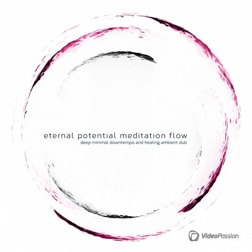 Eternal Potential Meditation Flow (Deep Minimal Downtempo and Healing Ambient Dub) (2016)