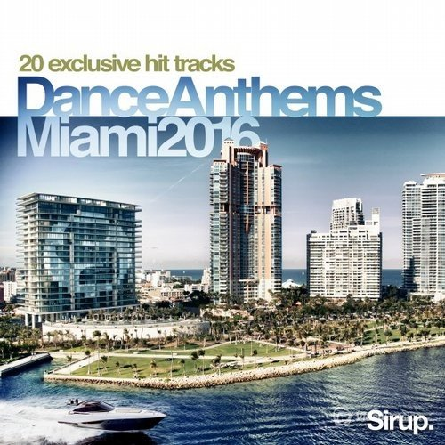 Sirup Dance Anthems Miami 2016 (2016)
