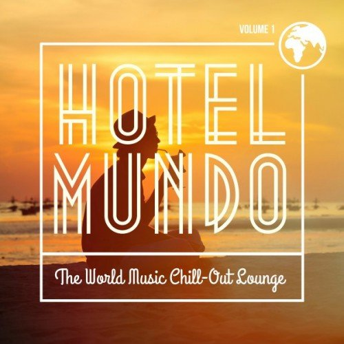 VA - Hotel Mundo: The World Music Chill-Out Lounge Vol.1 (2016)