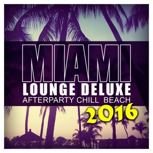 VA - Miami Lounge Deluxe 2016: Afterparty Chill Beach (2016)