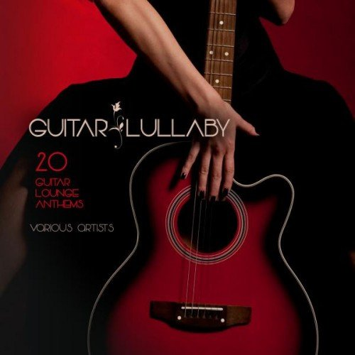 VA - Guitar Lullaby: 20 Guitar Lounge Anthems (2016)