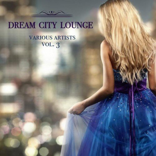 VA - Dream City Lounge Vol.3 (2016)