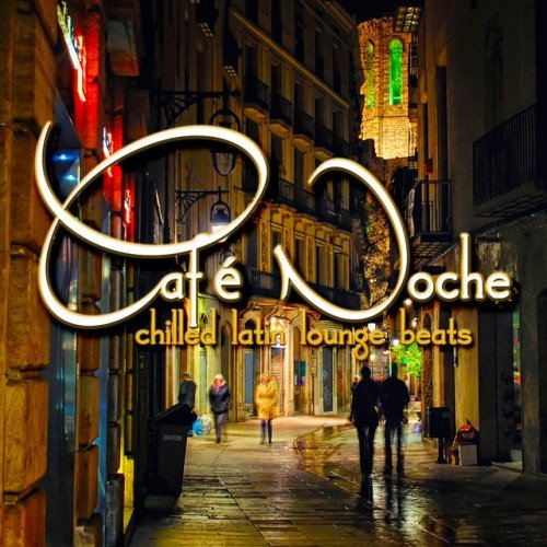 VA - Cafe Noche: Chilled Latin Lounge Beats (2016)