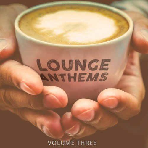 VA - Lounge Anthems Vol.3: Finest Selection Of Barista Music (2016)