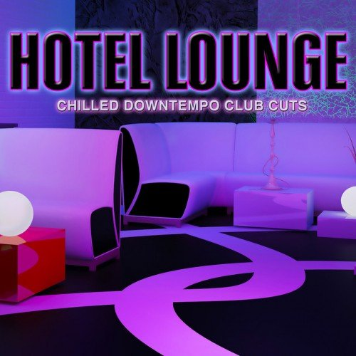 VA - Hotel Lounge: Chilled Downtempo Club Cuts (2016)