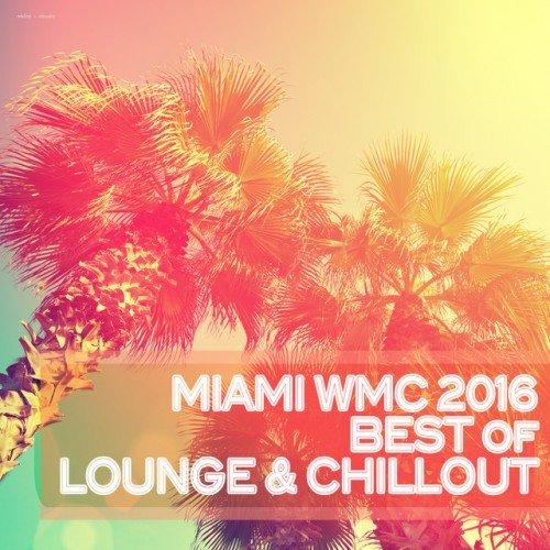 VA - Miami WMC 2016: Best of Lounge and Chillout (2016)
