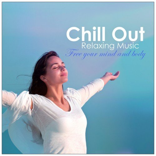 VA - Chill Out Relaxing Music: Free your Mind and Body (2016)