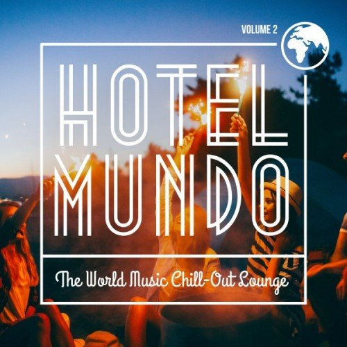 VA - Hotel Mundo: The World Music Chill-Out Lounge Vol.2 (2016)