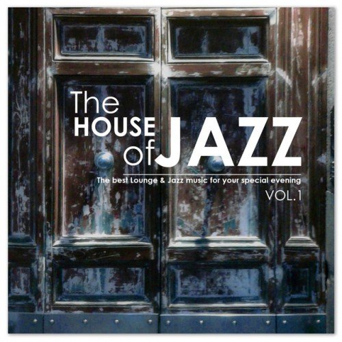 VA - The House of Jazz Vol.1: The Best Lounge and Jazz Music for your Evening (2016)