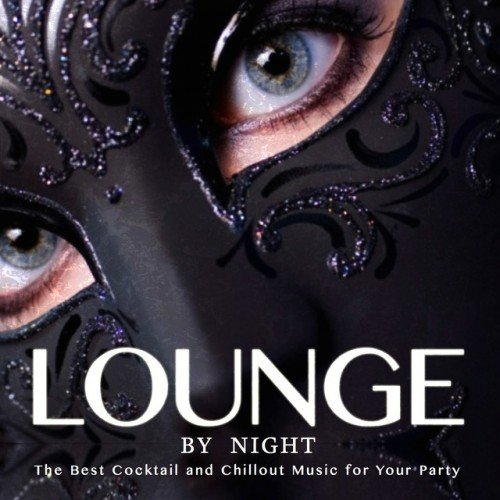 VA - Lounge by Night: The Best Cocktail and Chillout Music for Your Party (2016)