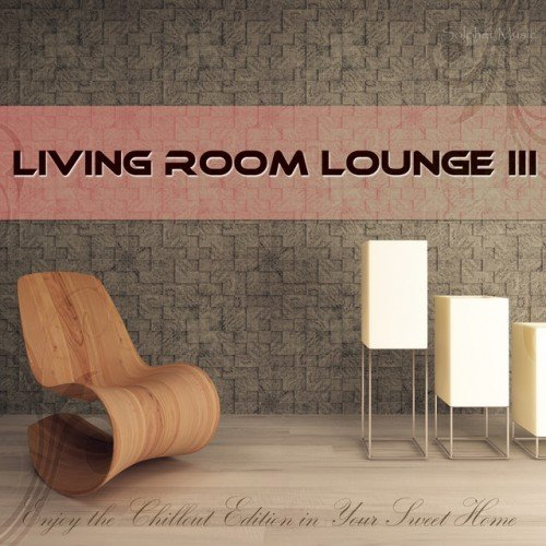 VA - Living Room Lounge III: Enjoy the Chillout Edition in Your Sweet Home (2016)