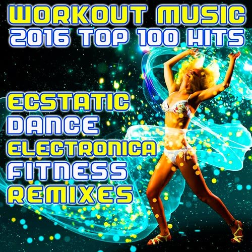 VA-Workout Music 2016 Top 100 Hits Ecstatic Dance Electronica Fitness Remixes (2016)
