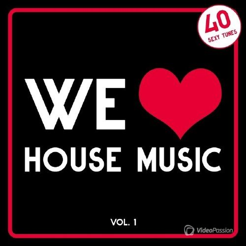 We Love House Music, Vol. 1 (40 Sexy Tunes) (2016)