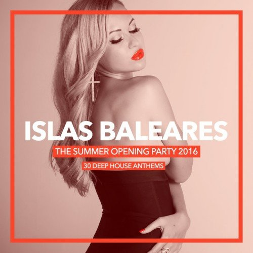VA - Islas Baleares, The Summer Opening Party 2016: 30 Deep House Anthems (2016)