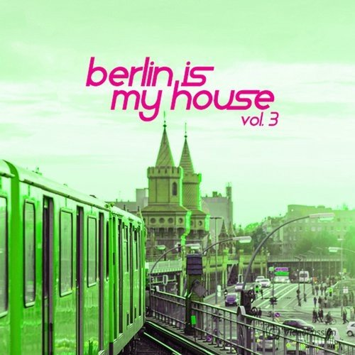 Berlin Is My House, Vol. 3 (2016)